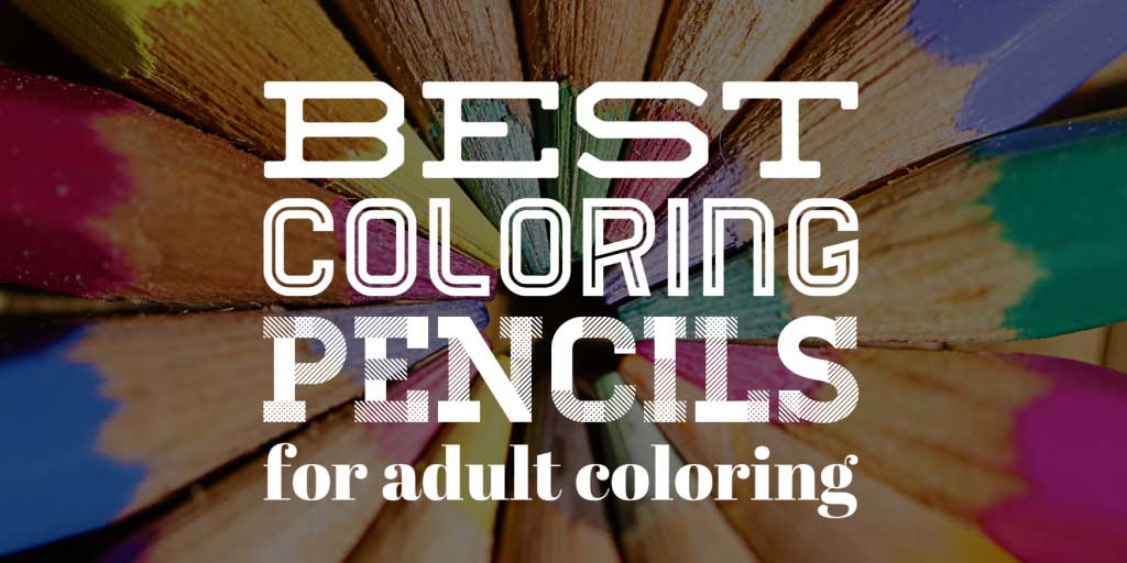 Best coloring pencils for adult coloring books - Art Therapy Coloring