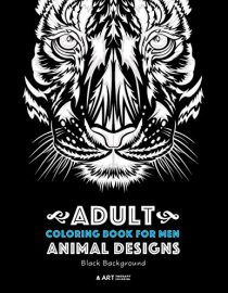 Adult Coloring Book For Men: Animal Designs: Black Background: Masculine Designs for Guys