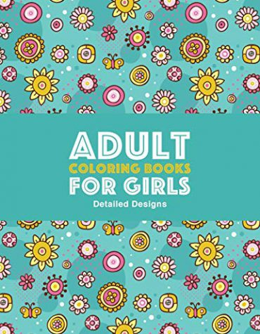 Adult Coloring Books For Girls: Detailed Designs: Advanced Coloring Pages For Older Girls & Teenagers