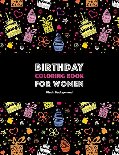 Birthday Coloring Book For Women: Black Background: Adult Coloring Birthday Book