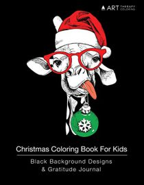 Christmas Coloring Book For Kids: Black Background Designs & Gratitude Journal: Coloring Pages & Gratitude Journal In One