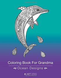 Coloring Book For Grandma: Ocean Designs: Zentangle Dolphins, Penguins, Whales, Fish, Sea Turtles & Seal Drawings
