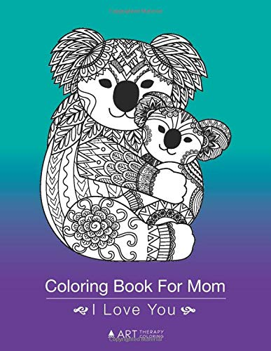 Coloring Book For Mom: I Love You: Zendoodle Butterflies, Flowers, Cute Animal Drawings For Relaxation