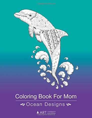 Coloring Book For Mom: Ocean Designs: Zendoodle Dolphins, Whales, Fish, Sea Turtles & Penguin Drawings For Stress Relief