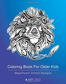 Coloring Book For Older Kids: Magnificent Animal Designs: Colouring Pages For Boys & Girls, Tweens