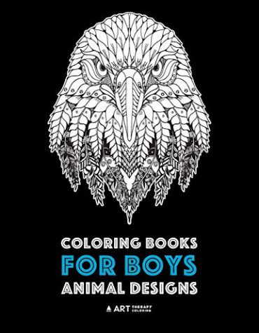 Coloring Books for Boys: Animal Designs: Detailed Animal Drawings for Older Boys & Teenagers; Zendoodle Wolves, Lions, Monkeys, Eagles, Scorpions & More