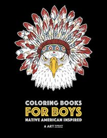 Coloring Books For Boys: Native American Inspired: Detailed Coloring Pages For Older Boys & Teens; Lions, Tigers, Wolves, Eagles and More