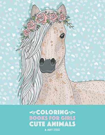 Coloring Books For Girls: Cute Animals: Relaxing Colouring Book for Girls, Cute Horses, Birds, Owls, Elephants, Dogs, Cats, Turtles, Bears, Rabbits