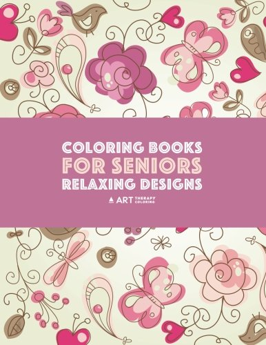 Coloring Books for Seniors: Relaxing Designs: Zendoodle Birds, Butterflies, Flowers, Hearts & Mandalas