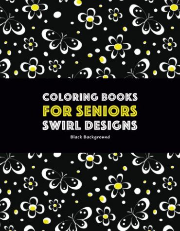 Coloring Books for Seniors: Swirl Designs: Butterflies, Flowers, Paisleys, Swirls & Geometric Patterns