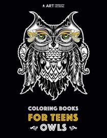 Coloring Books For Teens: Owls: Advanced Coloring Pages for Teenagers, Tweens, Older Kids, Boys & Girls