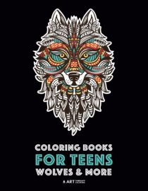 Coloring Books For Teens: Wolves & More: Advanced Animal Coloring Pages for Teenagers, Tweens and Older Kids