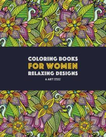 Coloring Books For Women: Relaxing Designs: Stress Relieving Patterns Zendoodle Flowers, Butterflies, Owls, Peacocks, Hearts, Mandalas & Swirls