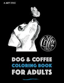 Dog & Coffee Coloring Book For Adults
