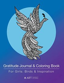 Gratitude Journal & Coloring Book For Girls: Birds & Inspiration: Detailed Bird Designs For Girls, Teens, Tweens (with Daily Writing Activity)