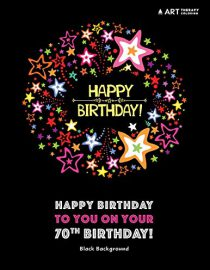 Happy Birthday To You On Your 70th Birthday! Black Background: Coloring Birthday Book