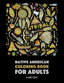 Native American Coloring Book For Adults: Artwork & Designs Inspired By Native American Culture & Styles