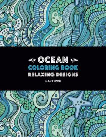Ocean Coloring Book: Relaxing Designs: Stress-Free Designs For Everyone; Art Therapy & Meditation Practice For Adults