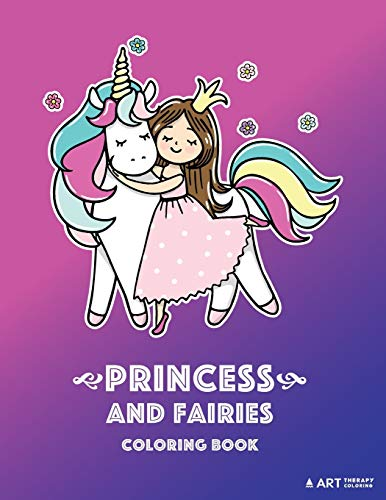 Princess and Fairies Coloring Book: Unicorns, Coloring Book For Girls or Boys, Kids of All Ages