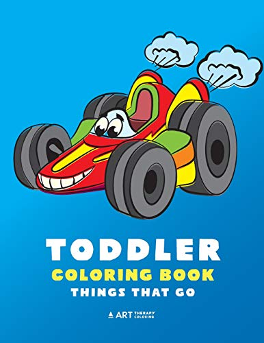 Toddler Coloring Book: Things That Go: 100 Coloring Pages of Trucks, Cars, Trains, Tractors, Planes & More