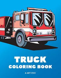 Truck Coloring Book: 100 Coloring Pages with Firetrucks, Monster Trucks, Garbage Trucks, Dump Trucks and more
