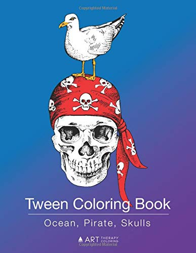 Tween Coloring Book: Ocean, Pirate, Skulls: Coloring for Young Adults, Boys and Girls