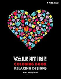 Valentine Coloring Book: Relaxing Designs: Black Background: Stress-Free Designs For Adults