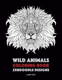 Wild Animals Coloring Book: Zendoodle Designs: Advanced Coloring Book for Boys, Girls, Older Kids and Teenagers