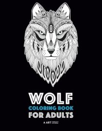 Wolf Coloring Book for Adults: Complex Designs For Relaxation and Stress Relief; Detailed Adult Coloring Book